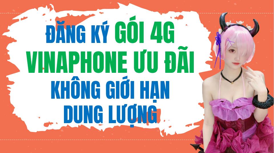 Các gói 4G Vinaphone không giới hạn dung lượng