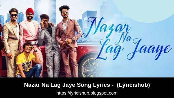 Nazar Na Lag Jaye Song Lyrics - Ramji Gulati, Mr Faisu, Hasnain, Adnaan, Faiz, Saddu, Team07 (Lyricishub)