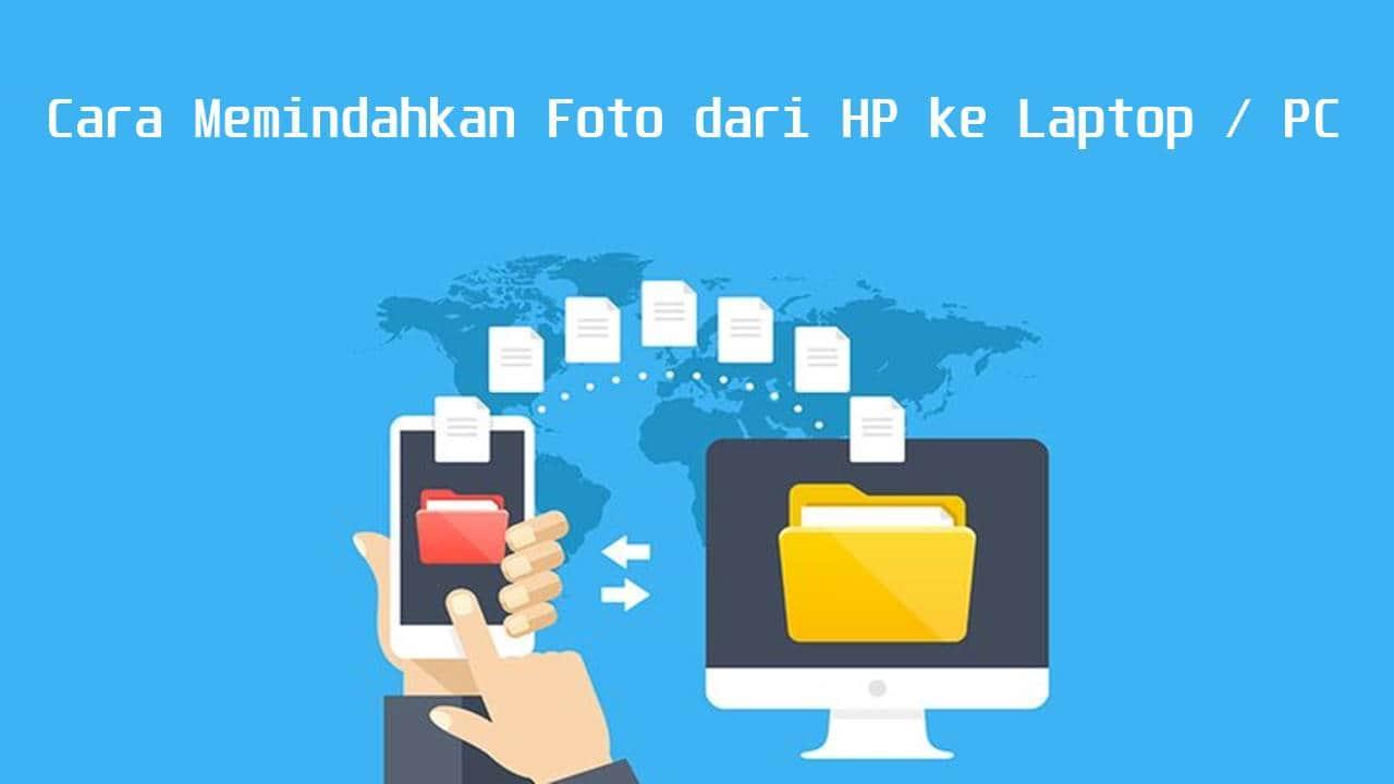 Cara Memindahkan Foto dari HP ke Laptop / PC dengan Mudah
