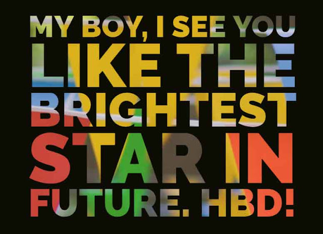 My boy, I see you like the brightest star in future. HBD!