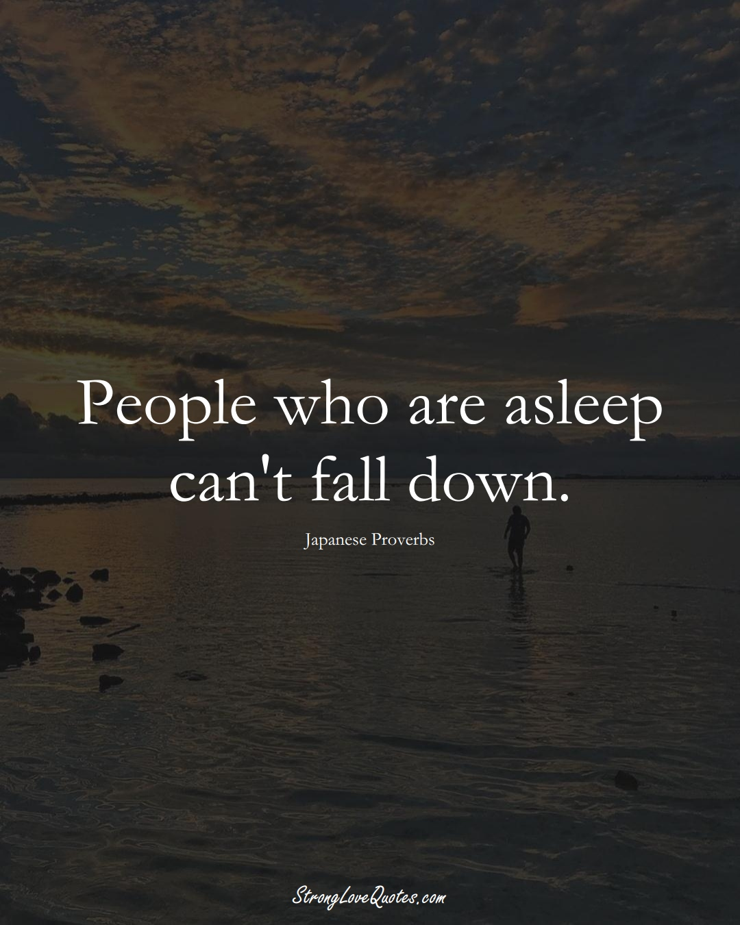 People who are asleep can't fall down. (Japanese Sayings);  #AsianSayings