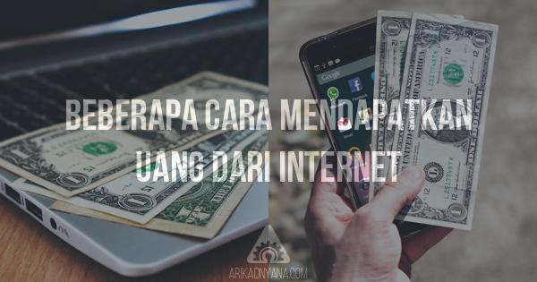 5 Cara Mendapatkan Uang Dari Internet 99% Menguntungkan