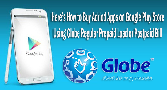How to Buy Adriod Apps on Google Play Store Using Globe Regular Prepaid Load or Postpaid Bill
