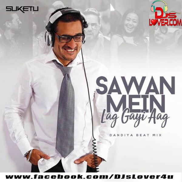 Sawan Mein Lag Gayi Aag Remix DJ Suketu