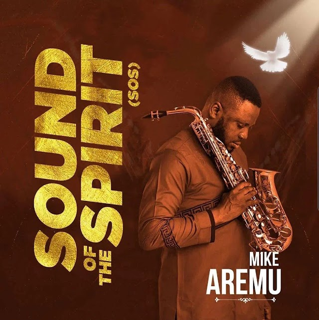 Download Music: Mike Aremu – Sound of the Spirit (Album)