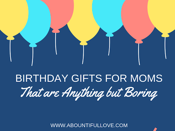 Birthday Gift Ideas for Mom That Are Anything But Boring