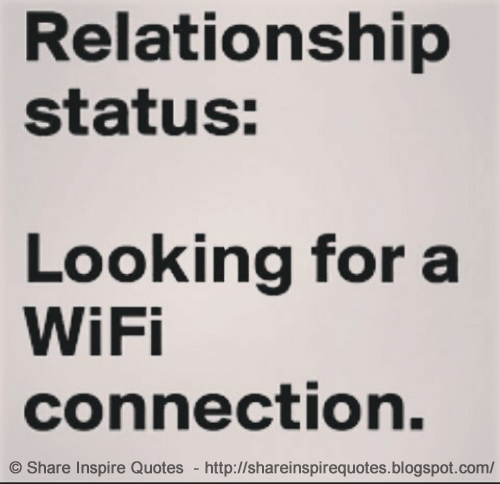 Relationship Status Looking For A Wifi Connection Share Inspire