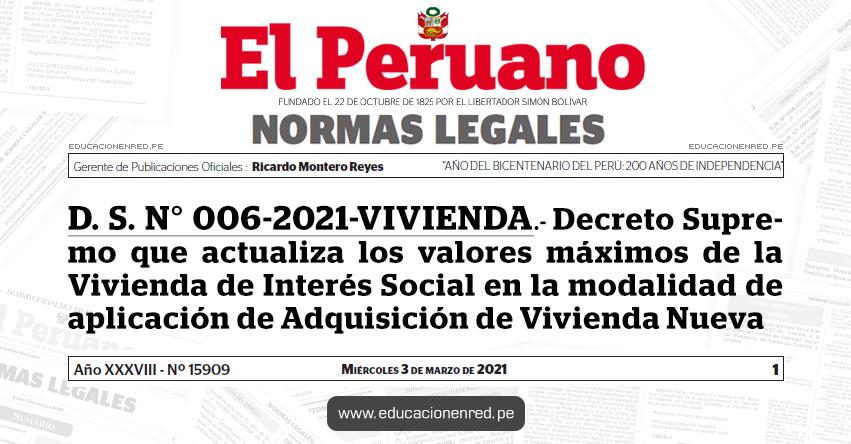 D. S. N° 006-2021-VIVIENDA.- Decreto Supremo que actualiza los valores máximos de la Vivienda de Interés Social en la modalidad de aplicación de Adquisición de Vivienda Nueva