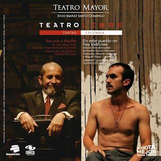 TEATRO LIBRE PRESENTA ASCUAS Y AZUFRE + EN ESTE PUEBLO NO HAY LADRONES EN EL TEATRO MAYOR