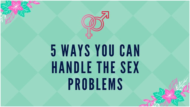 5 Ways You Can Handle The Sex Problems
