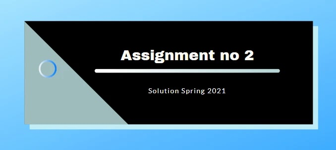 MTH603 Assignment 2 Spring 2021