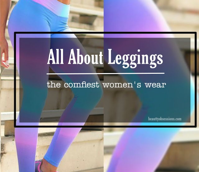 All about Leggings - the comfiest women's wear..