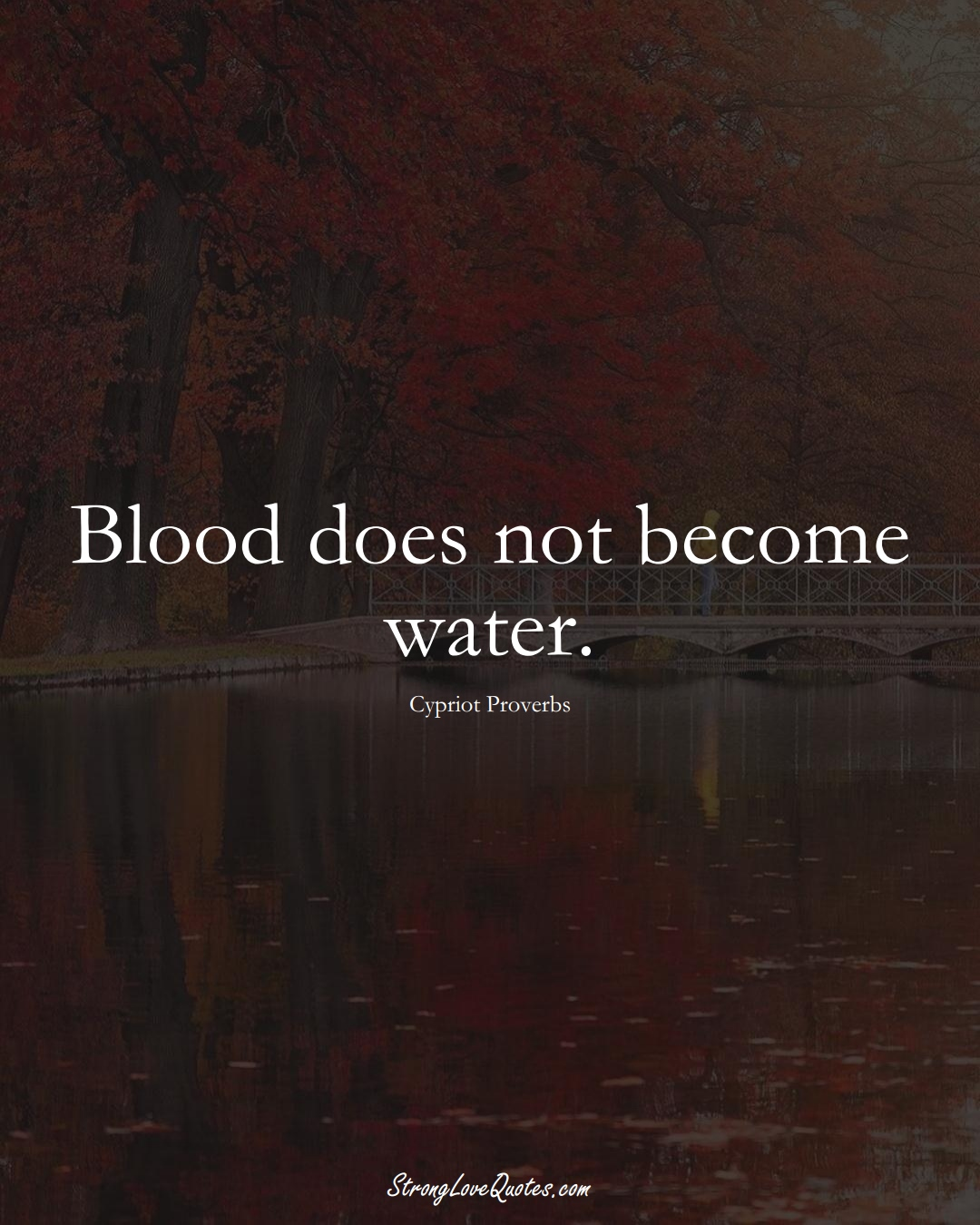 Blood does not become water. (Cypriot Sayings);  #MiddleEasternSayings