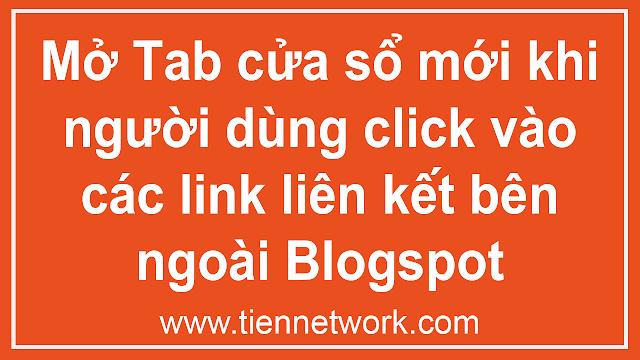 Hướng dẫn Mở Tab cửa sổ mới khi người dùng click vào các link liên kết bên ngoài Blogspot