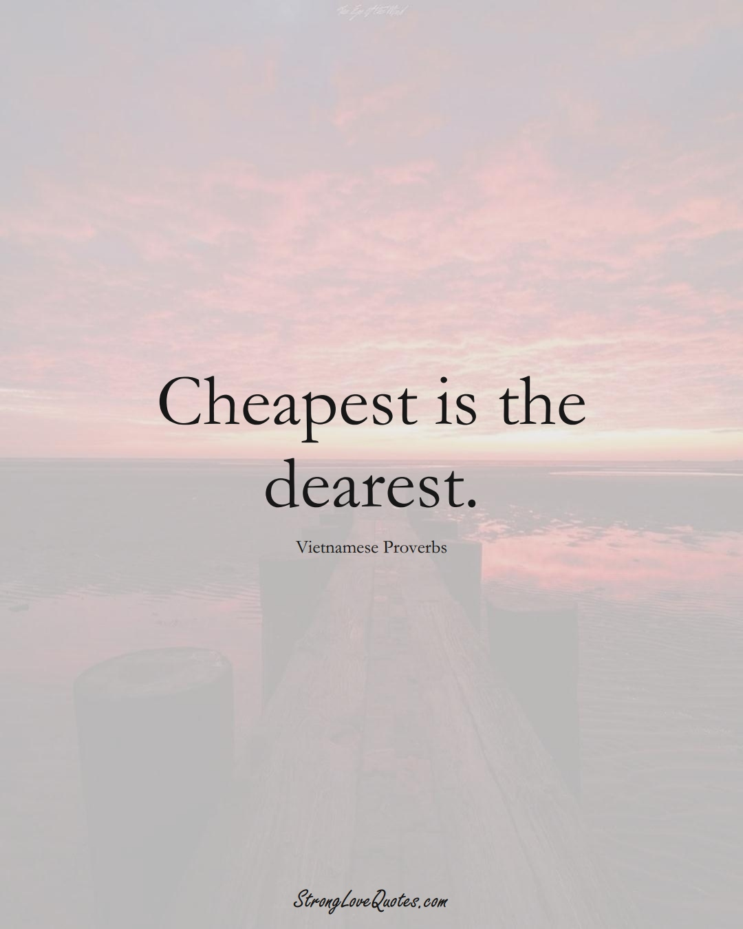 Cheapest is the dearest. (Vietnamese Sayings);  #AsianSayings