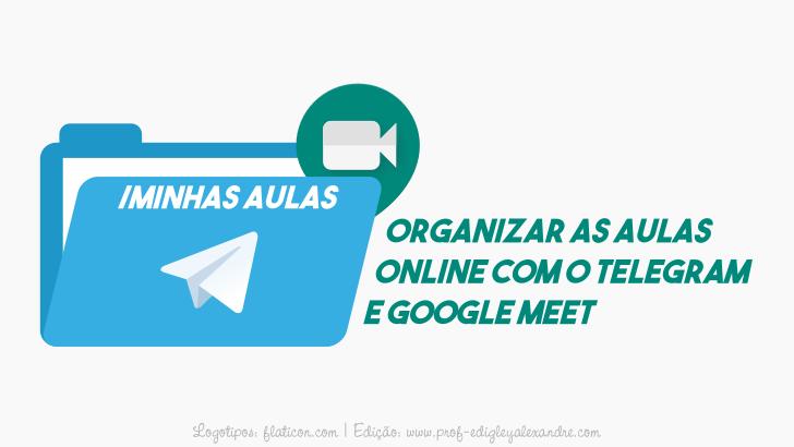 Como organizar aulas online com o Telegram e Google Meet (antigo Hangouts)