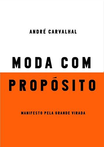 Moda com propósito Manifesto pela grande virada - André Carvalhal