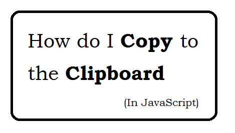 How do I copy to the clipboard in JavaScript?
