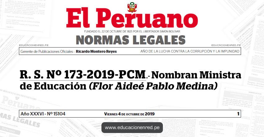 R. S. Nº 173-2019-PCM - Nombran Ministra de Educación (Flor Aideé Pablo Medina) www.minedu.gob.pe