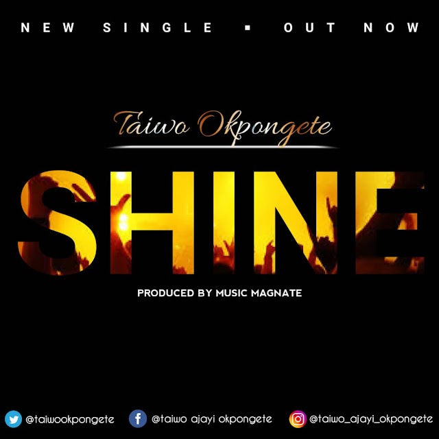 New Music: Taiwo Okpongete | Shine