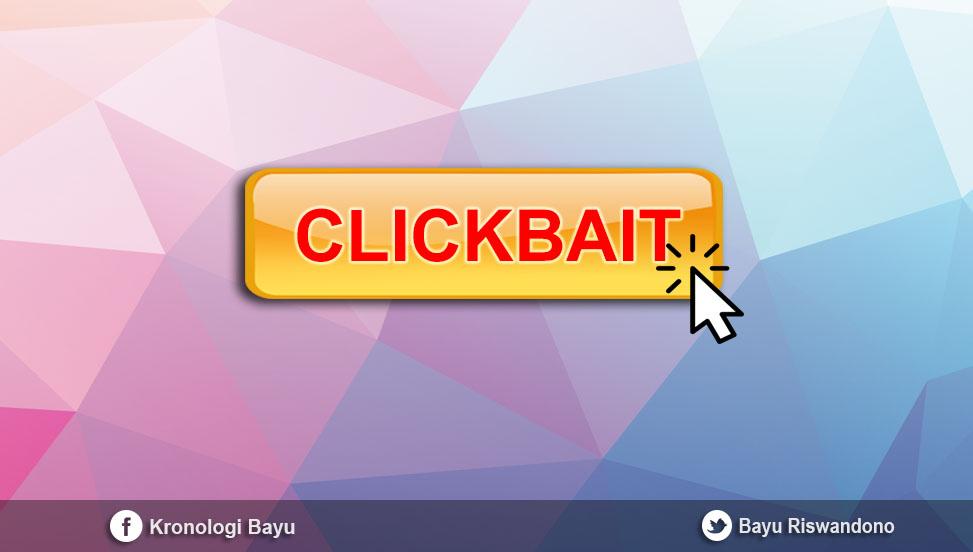 Pengertian Apa itu Clickbait ? Tujuan Dan Contoh Clickbait