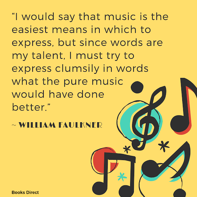 """I would say that music is the easiest means in which to express, but since words are my talent, I must try to express clumsily in words what the pure music would have done better.""  ~ William Faulkner"