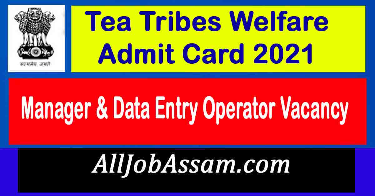 Tea Tribes Welfare Manager & Data Entry Operator Admit Card 2021