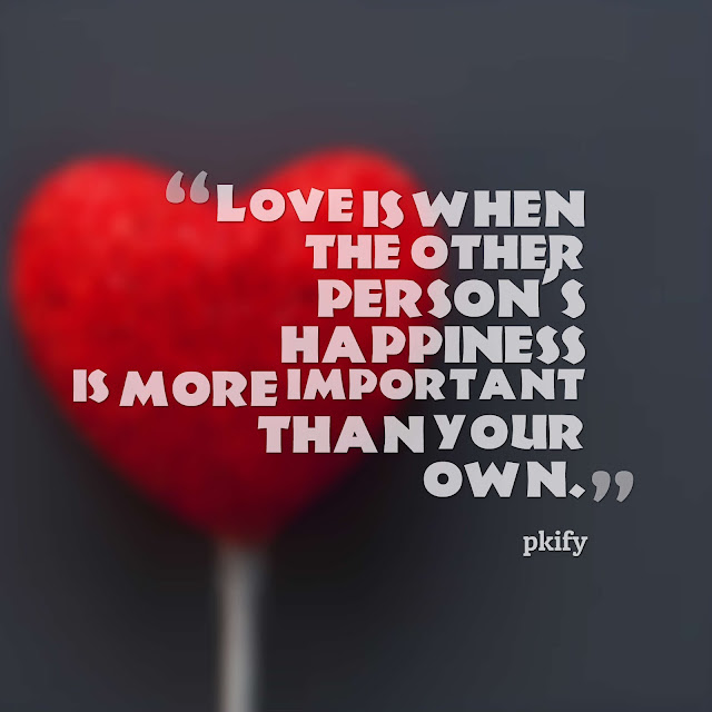 Love Is When the Other Person's Happiness Is More Important Than Your Own Love Quotes