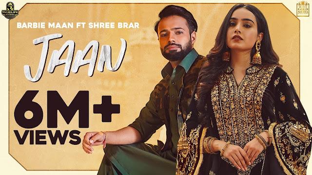 Song  :  Jaan Song Lyrics Singer  :  Barbie Maan & Shree Brar Lyrics  :  Shree Brar  Music  :  Preet hundal Director  :  Hunny Singh & Pulkit Setia PK