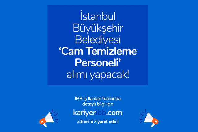 İstanbul Büyükşehir Belediyesi kariyer sitesi Cam Temizleme Personeli iş ilanı yayınladı. Detaylar kariyeribb.com'da!