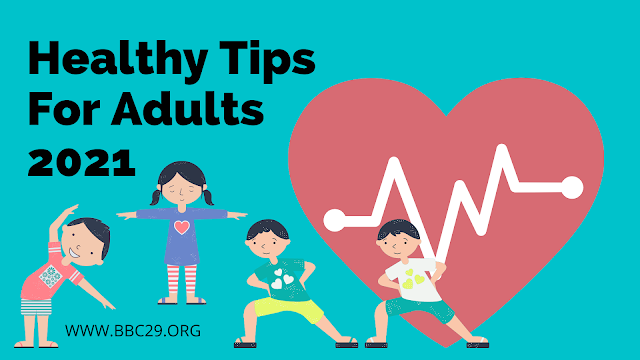 Healthy tips for adults 2021