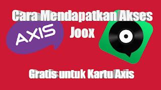 Inilah Cara Mendapatkan Akses JOOX Gratis untuk Kartu AXIS