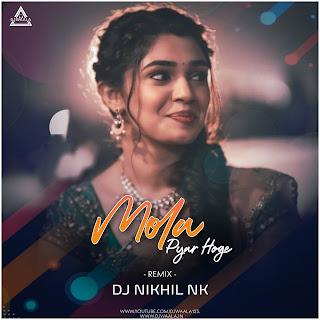 MOLA PYAR HOGE (REMIX) - DJ NIKHIL NK