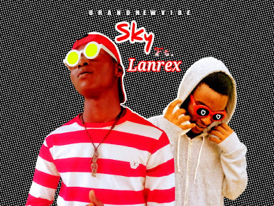 MUSIC: Sky ft. Lanrex _ Fake Love
