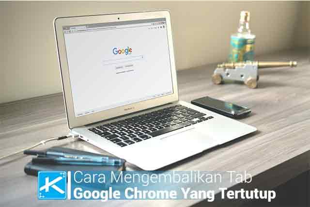 Cara Memgembalikan Tab Google Chrome Yang Tertutup Dengan Mudah entah karena tidak sengaja atau faktor error lainnya dan berikut ini adalah caranya