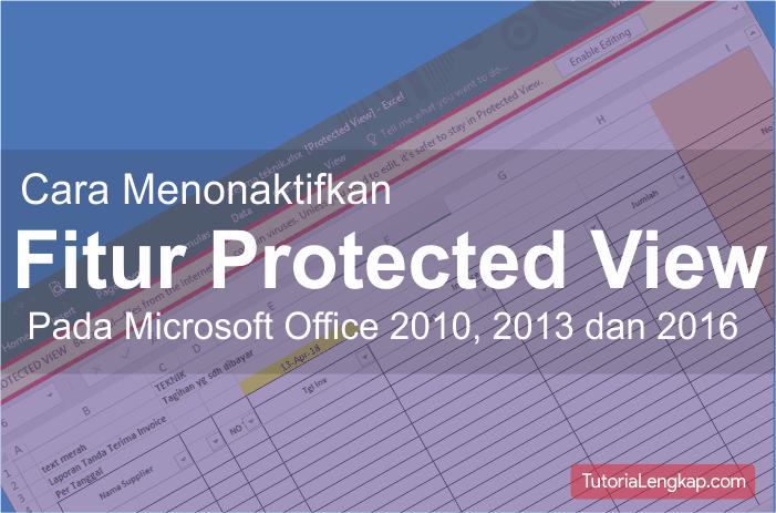 Apa iu protected view ? dan bagaimana cara menonaktifkan protected view pada office