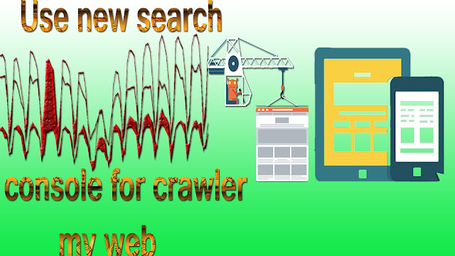Use new search console for crawler my web