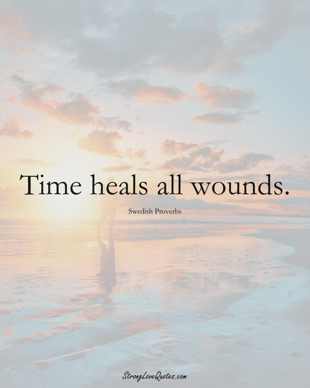 Time heals all wounds. (Swedish Sayings);  #EuropeanSayings
