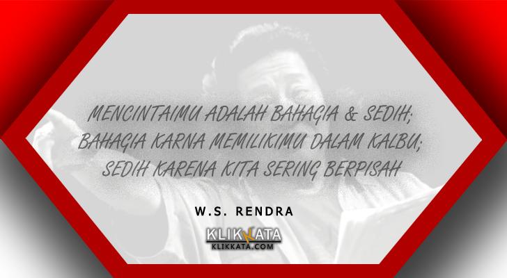 Kata Kata W.S. Rendra : Kumpulan Mutiara Puitis Dari Seorang Penyair Besar dan Hebat Indonesia