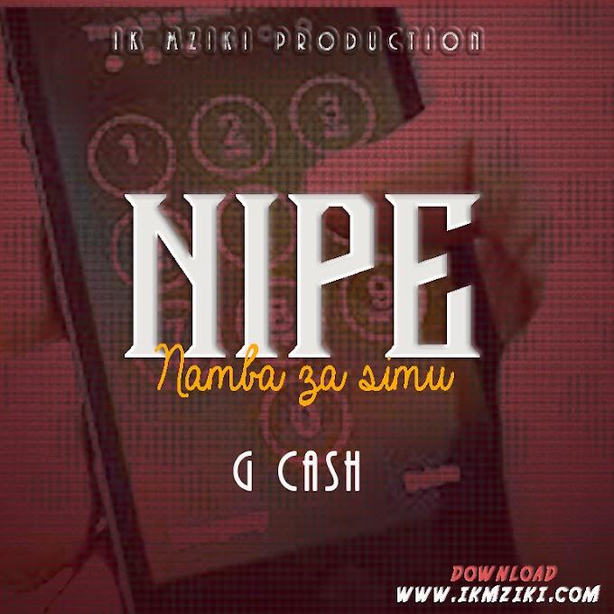 AUDIO   G CASH - NIPE NAMBA ZA SIMU   DOWNLOAD NOW