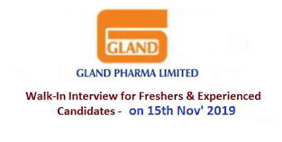 Gland Pharma Ltd Walk-in interview for Freshers and Experienced candidates - Multiple positions on 15th November, 2019