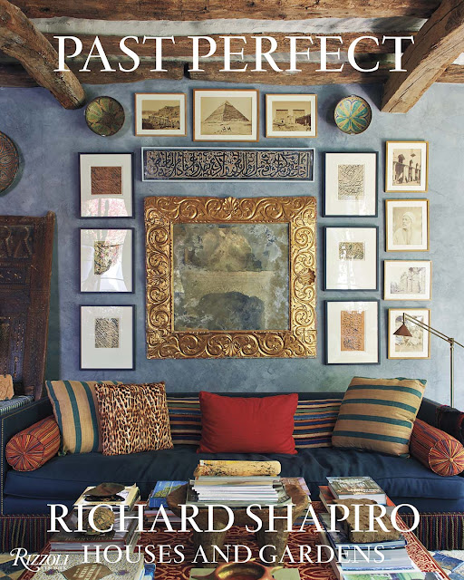 Rizzolis Past Perfect Is A Tribute To Richard Shapiros Extraordinary Houses His Art Collections Antiques And Photography Design Style