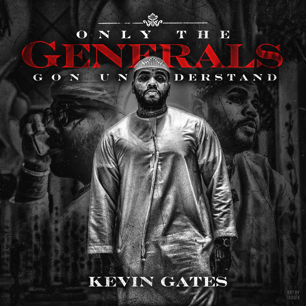 "New EP: Kevin Gates ""Only The Generals Gon Understand"""