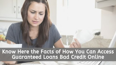 Know Here the Facts of How You Can Access Guaranteed Loans Bad Credit Online