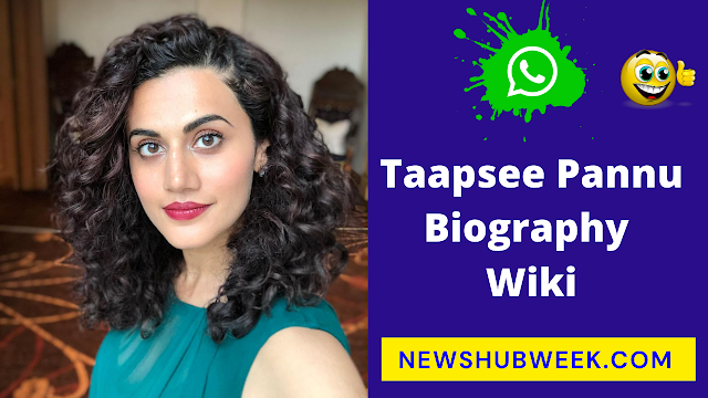 Taapsee Pannu Biography Wiki, Age, Height, Taapsee Pannu Boyfriend