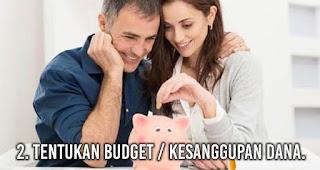 Tentukan budget / kesanggupan dana.