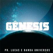 Gênesis – Pr. Lucas,  Banda Universos