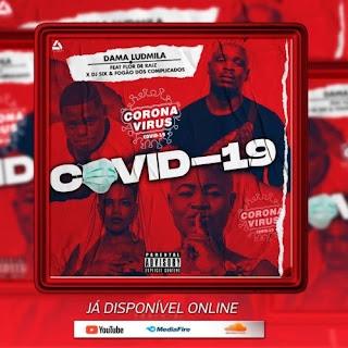 Dama Ludmila ft. Flor de Raiz, Dj Six & Fogão Dos Complicados – COVID-19 (CoronaVirus)