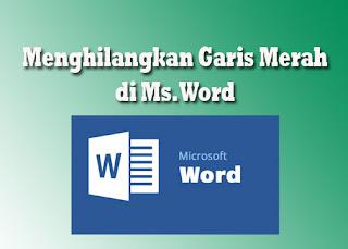 Cara Menghilangkan Garis Merah di Ms. Word