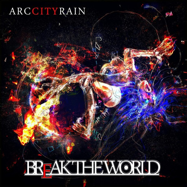 [Single] Arc City Rain – Break The World (2016.02.26/MP3/RAR)